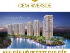 Gem riverside dự án  căn hộ cao cấp của tập đoàn Đất Xanh nằm ở vị trí vàng Q2 view giáp 3 mặt sông tiện ích cao cấp