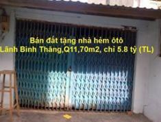 Bán đất tặng nhà hẻm ôtô đường Lãnh Binh Thăng, Q.11,70m2, giá chỉ 5.8 tỷ