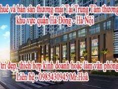 Cho thuê và bán sàn thương mại Tại Trung Tâm thương mại khu vực quận Hà Đông - Hà Nội