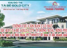 CHÍNH CHỦ CẦN BÁN 2 LÔ ĐẤT THUỘC KHU ĐÔ THỊ TÀ BẾ GOLD CITY, TP ĐỒNG XOÀI, BÌNH PHƯỚC.