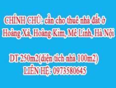 CHÍNH CHỦ: cần cho thuê nhà đất ở Hoàng Xá, Hoàng Kim, Mê Linh, Hà Nội.